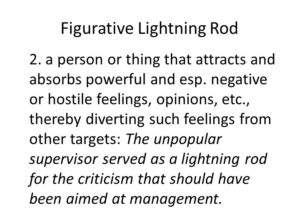 Figurative Lightning Rod 2.a person or thing that attracts and absorbs powerful and esp.