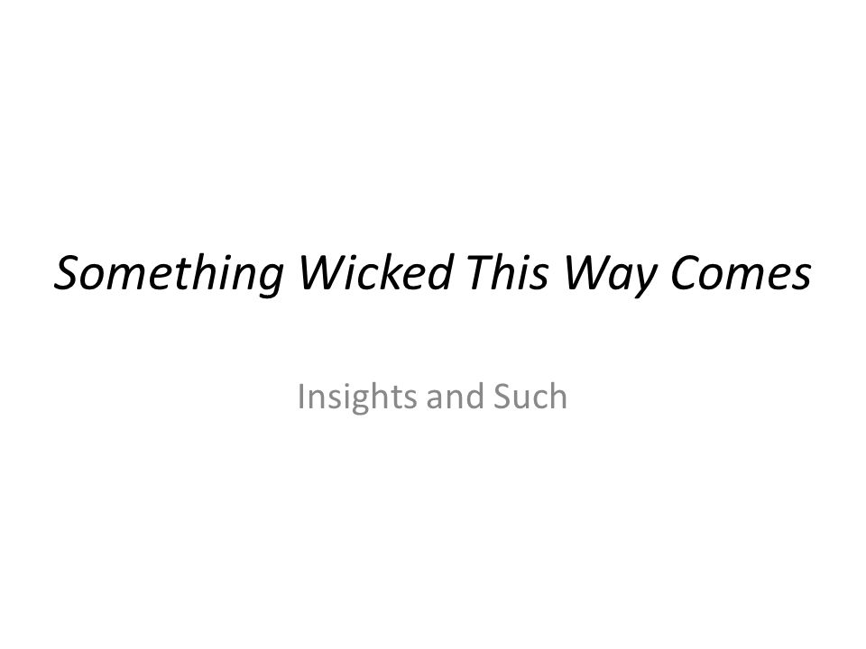 Something Wicked This Way Comes Insights and Such