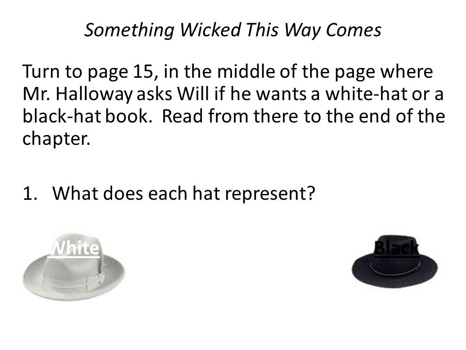 Something Wicked This Way Comes Turn to page 15, in the middle of the page where Mr.