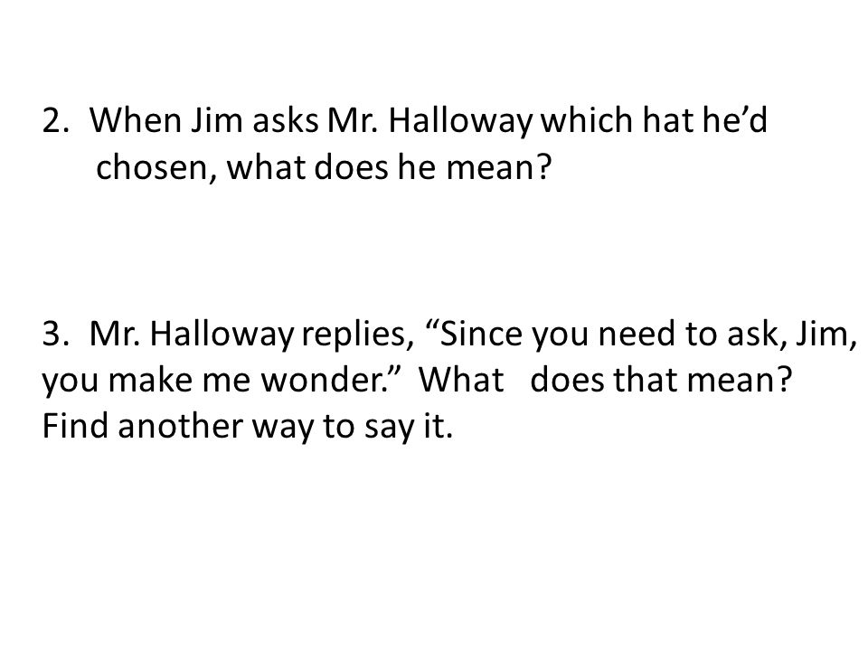 2.When Jim asks Mr. Halloway which hat he'd chosen, what does he mean.
