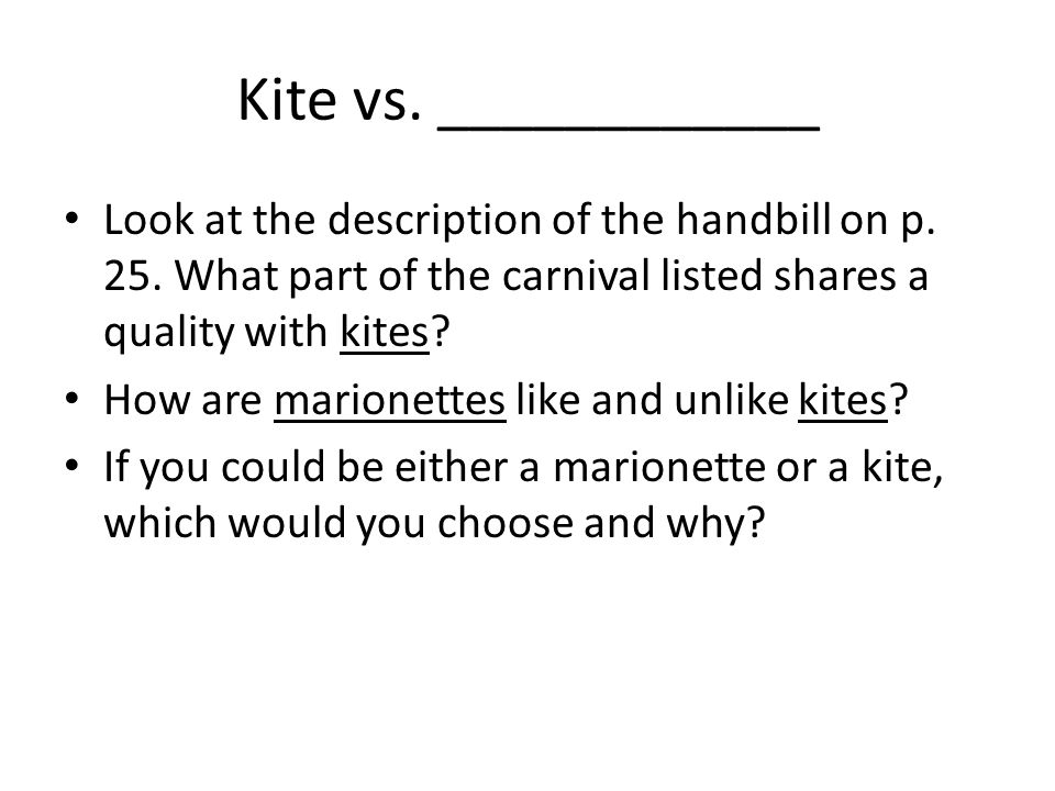 Kite vs. ____________ Look at the description of the handbill on p. 25. What part of the carnival listed shares a quality with kites? How are marionet
