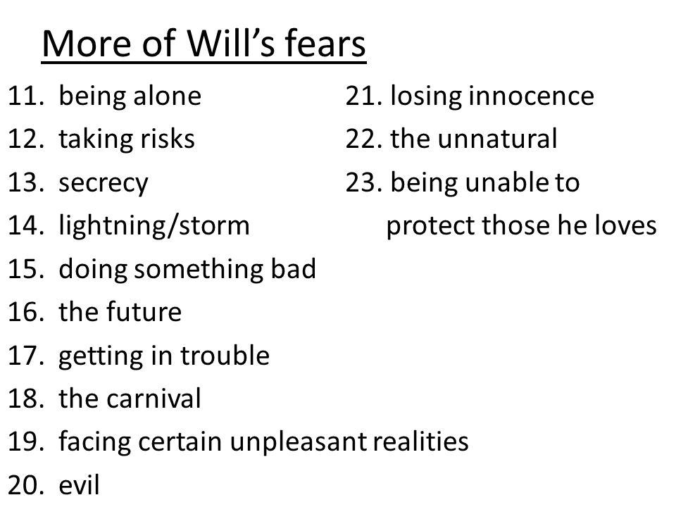 More of Will's fears 11.being alone21. losing innocence 12.