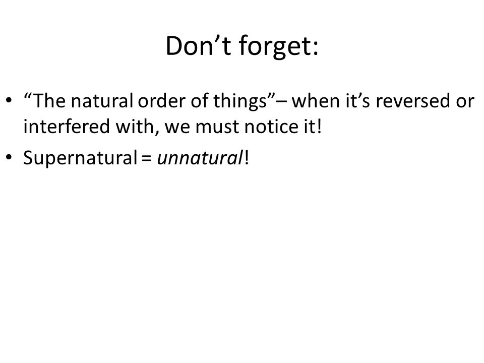 Don't forget: The natural order of things – when it's reversed or interfered with, we must notice it.