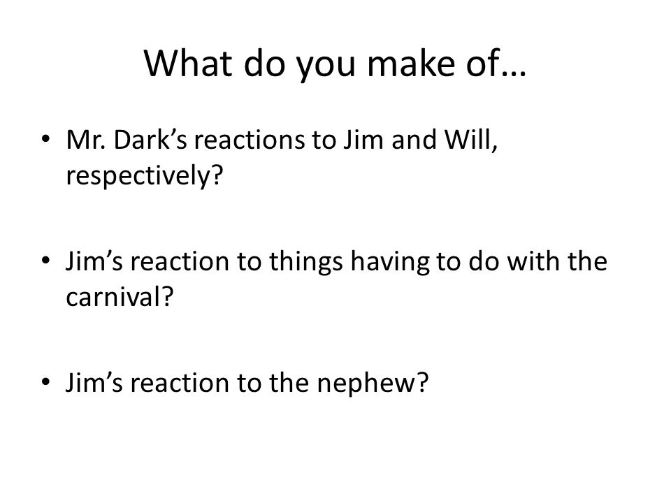 What do you make of… Mr.Dark's reactions to Jim and Will, respectively.