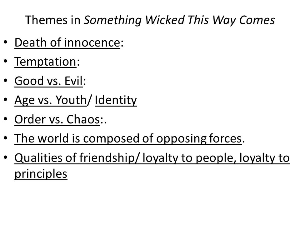 Themes in Something Wicked This Way Comes Death of innocence: Temptation: Good vs.