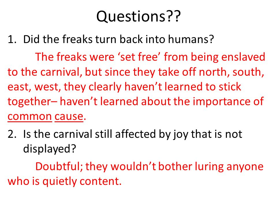 Questions?.1.Did the freaks turn back into humans.