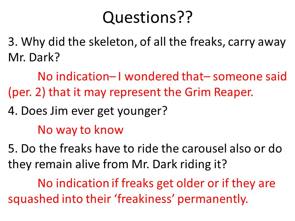 Questions?.3. Why did the skeleton, of all the freaks, carry away Mr.