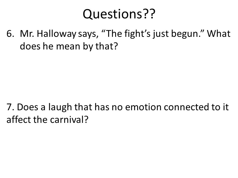 Questions?.6.Mr. Halloway says, The fight's just begun. What does he mean by that.
