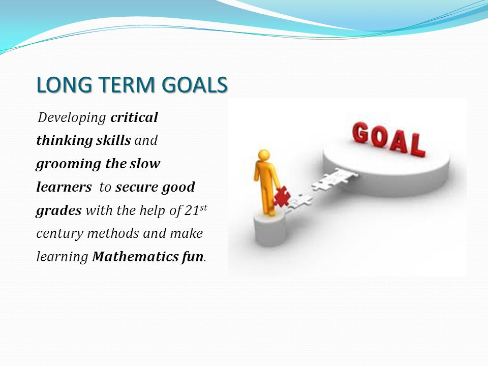 SHORT TERM GOALS Modifying my questioning strategy and encouraging independent and collaborative work through group discussions that will enhance their skills and improve their concepts by the aid of the 21 st century technology.