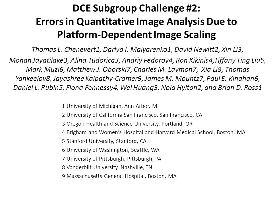 DCE Subgroup Challenge #2: Errors in Quantitative Image Analysis Due to Platform-Dependent Image Scaling Thomas L. Chenevert1, Dariya I. Malyarenko1,