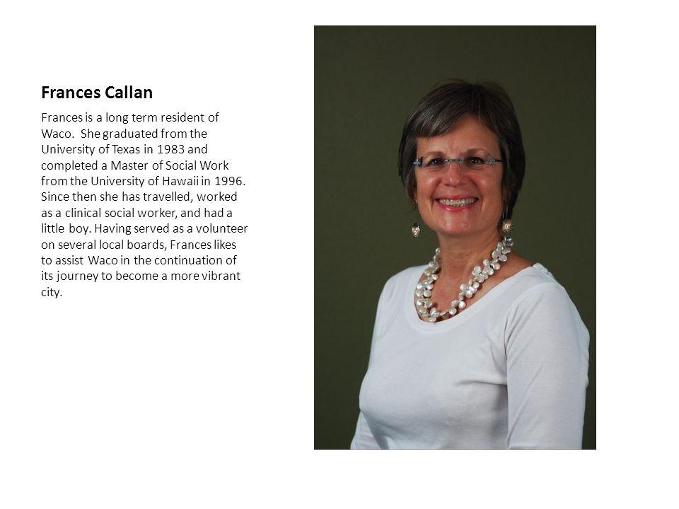 Frances Callan Frances is a long term resident of Waco.