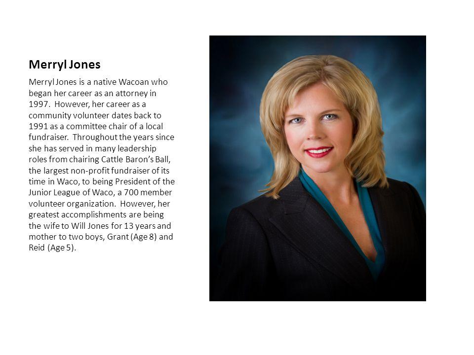 Merryl Jones Merryl Jones is a native Wacoan who began her career as an attorney in 1997.