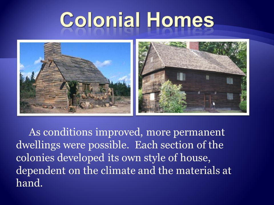 For a while, New Englanders built wigwams similar to those of the American Indians.