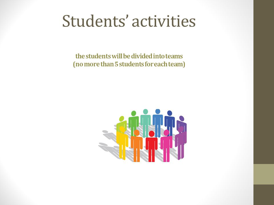 Students' activities the students will be divided into teams (no more than 5 students for each team)