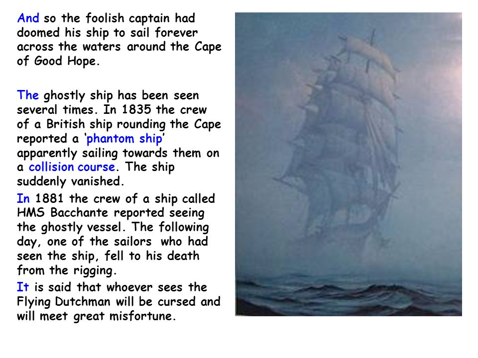 And so the foolish captain had doomed his ship to sail forever across the waters around the Cape of Good Hope.