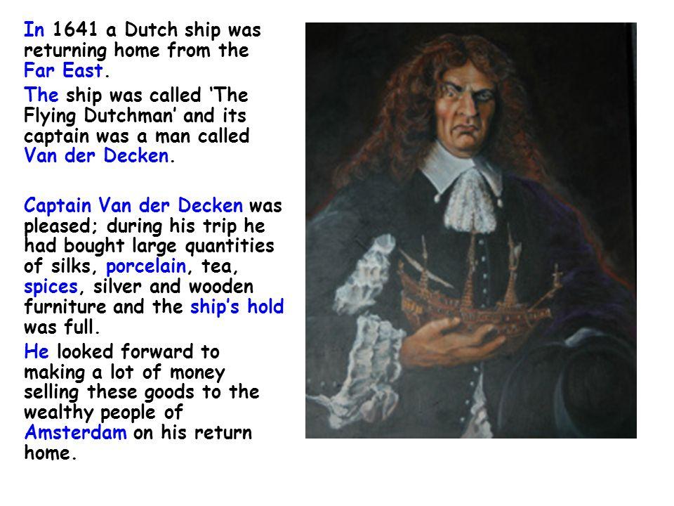 Captain Van der Decken was desperate to get home.