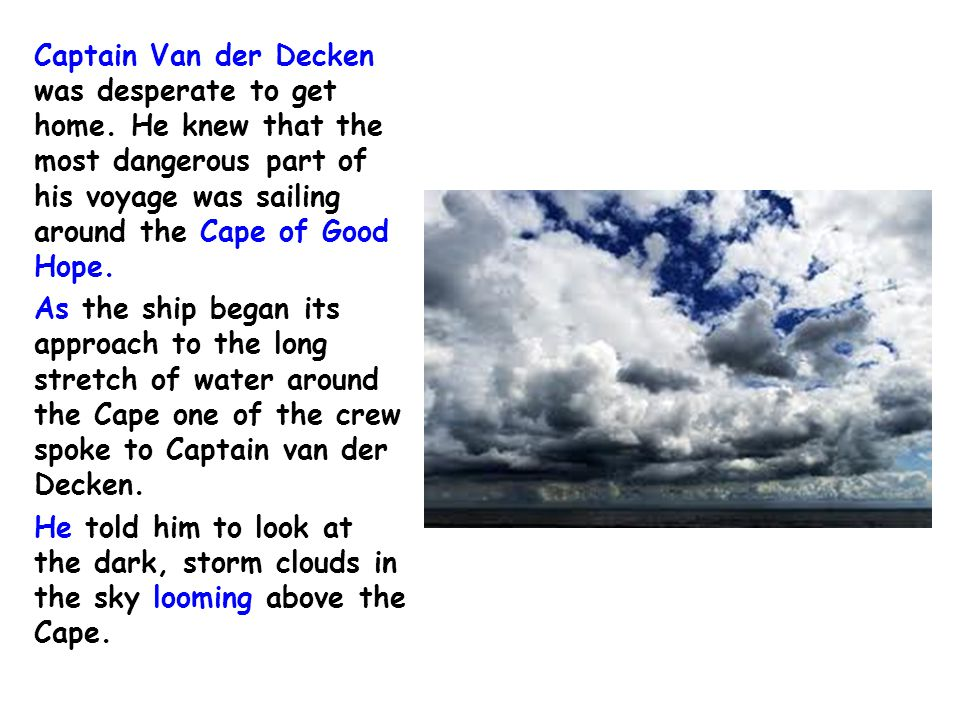 Captain Van der Decken was desperate to get home.