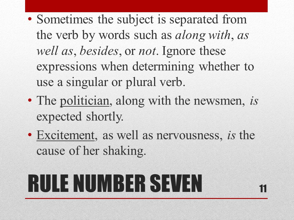 RULE NUMBER SEVEN Sometimes the subject is separated from the verb by words such as along with, as well as, besides, or not.