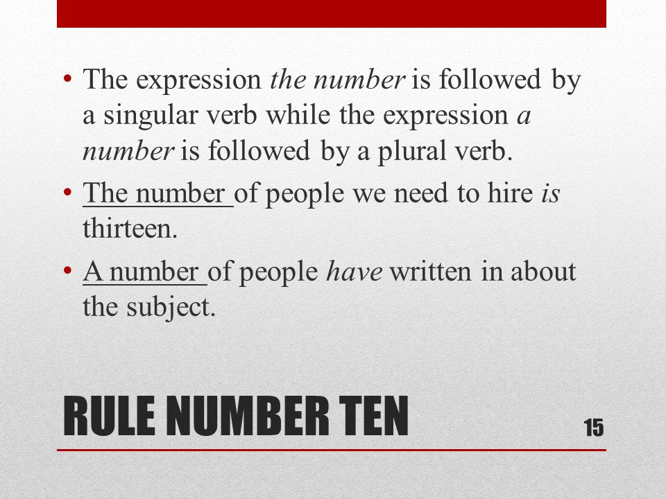 RULE NUMBER TEN The expression the number is followed by a singular verb while the expression a number is followed by a plural verb.