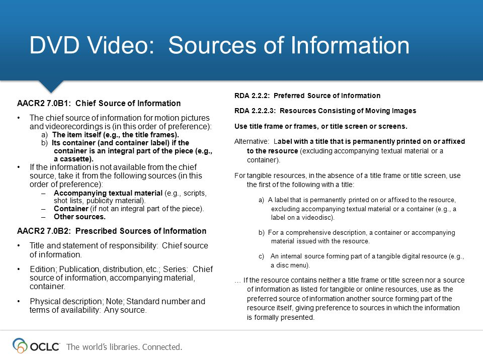 The world's libraries. Connected. RDA 2.2.2: Preferred Source of Information RDA 2.2.2.3: Resources Consisting of Moving Images Use title frame or fra