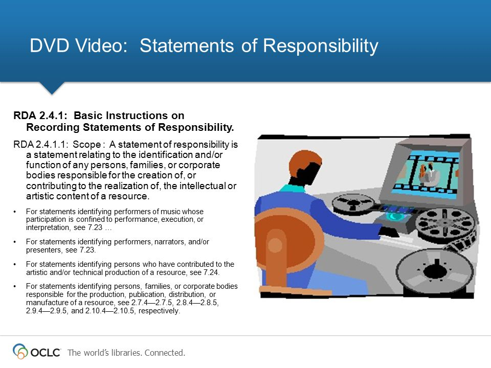 The world's libraries. Connected. RDA 2.4.1: Basic Instructions on Recording Statements of Responsibility. RDA 2.4.1.1: Scope : A statement of respons