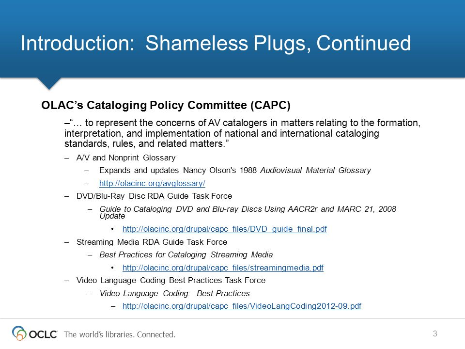"""The world's libraries. Connected. Introduction: Shameless Plugs, Continued OLAC's Cataloging Policy Committee (CAPC) –""""… to represent the concerns of"""