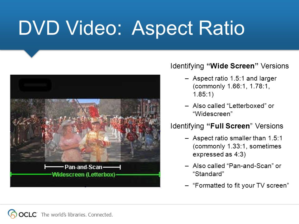 """The world's libraries. Connected. Identifying """"Wide Screen"""" Versions –Aspect ratio 1.5:1 and larger (commonly 1.66:1, 1.78:1, 1.85:1) –Also called """"Le"""