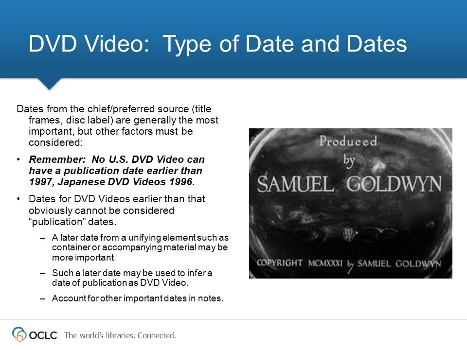 The world's libraries. Connected. Dates from the chief/preferred source (title frames, disc label) are generally the most important, but other factors