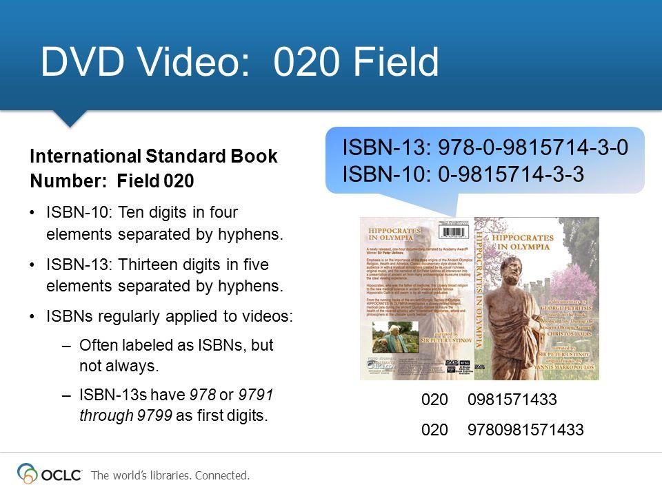 The world's libraries. Connected. 020 0981571433 020 9780981571433 DVD Video: 020 Field International Standard Book Number: Field 020 ISBN-10: Ten dig
