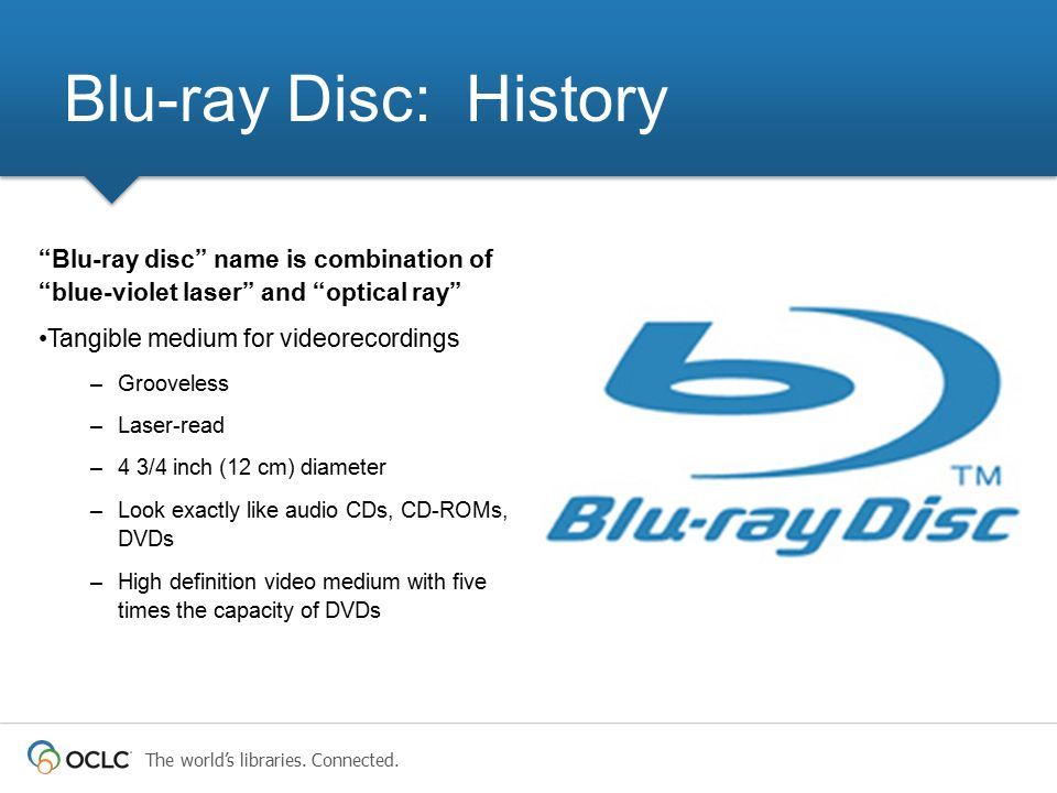 """The world's libraries. Connected. """"Blu-ray disc"""" name is combination of """"blue-violet laser"""" and """"optical ray"""" Tangible medium for videorecordings –Gro"""