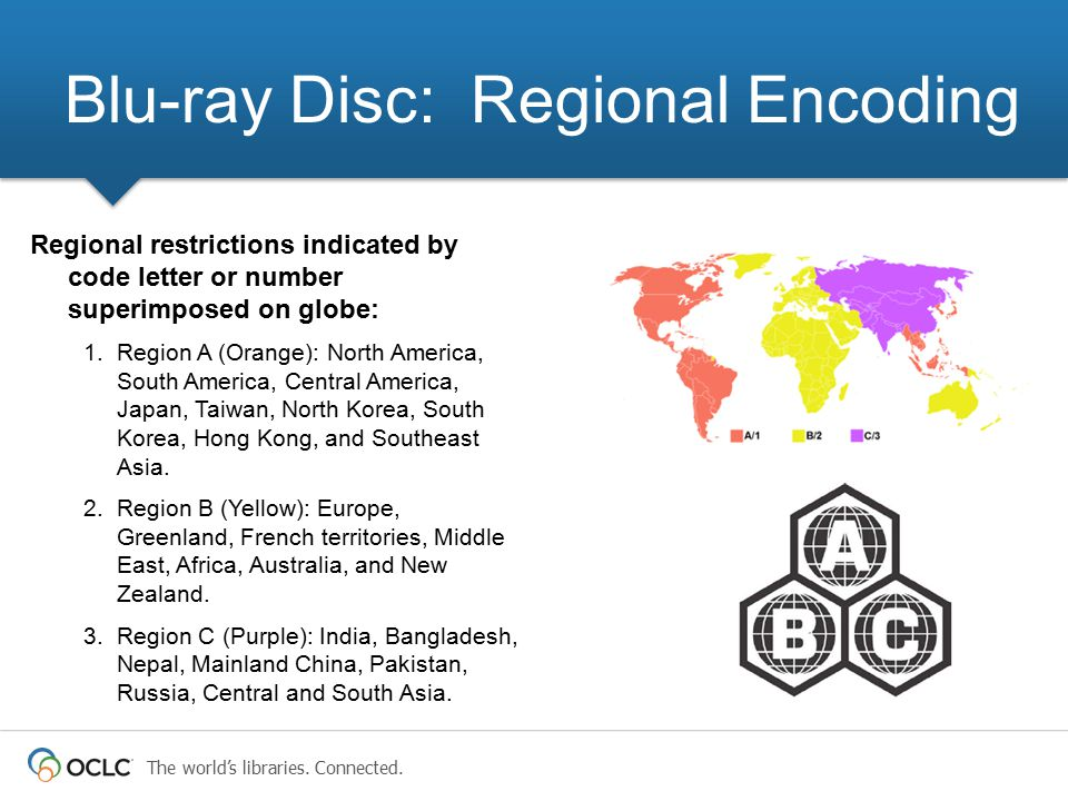 The world's libraries. Connected. Blu-ray Disc: Regional Encoding Regional restrictions indicated by code letter or number superimposed on globe: 1.Re