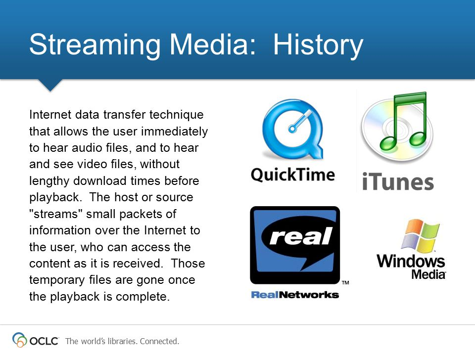 The world's libraries. Connected. Internet data transfer technique that allows the user immediately to hear audio files, and to hear and see video fil