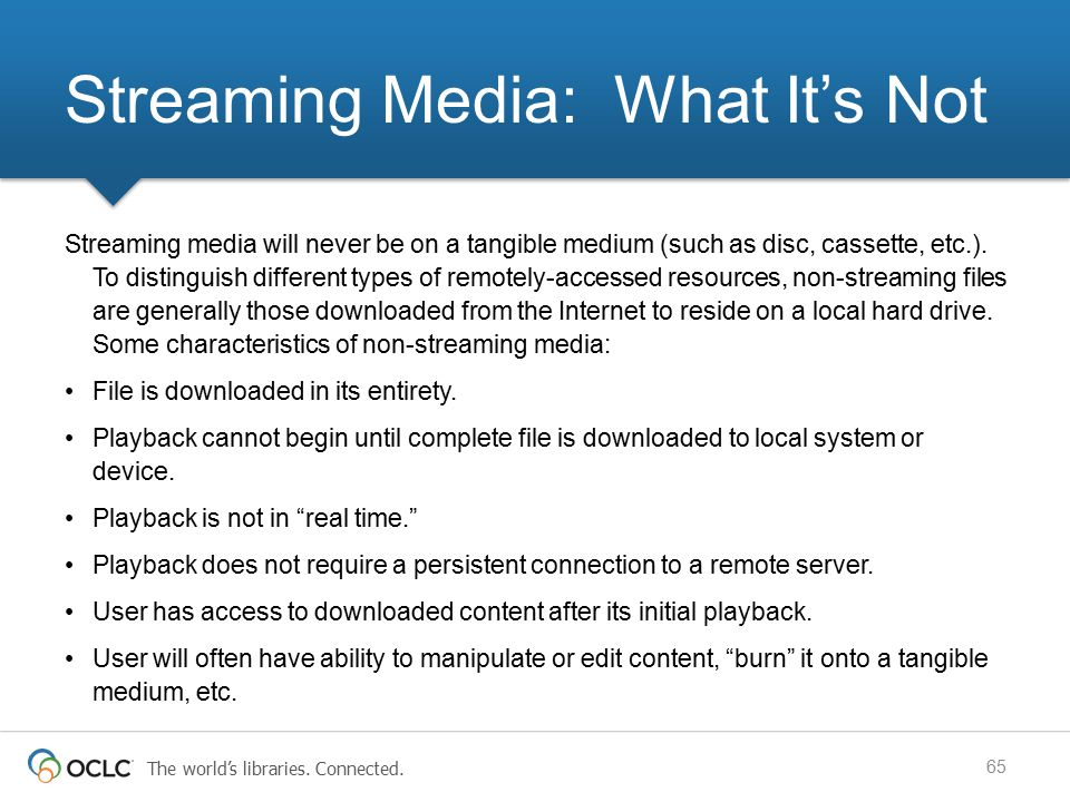 The world's libraries. Connected. Streaming Media: What It's Not Streaming media will never be on a tangible medium (such as disc, cassette, etc.). To