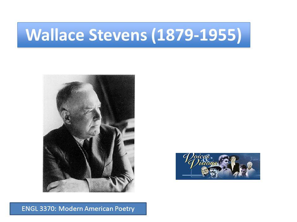 Wallace Stevens (1879-1955) ENGL 3370: Modern American Poetry