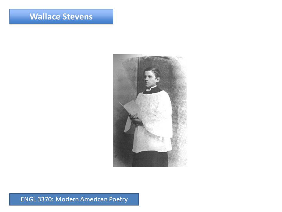 Wallace Stevens ENGL 3370: Modern American Poetry