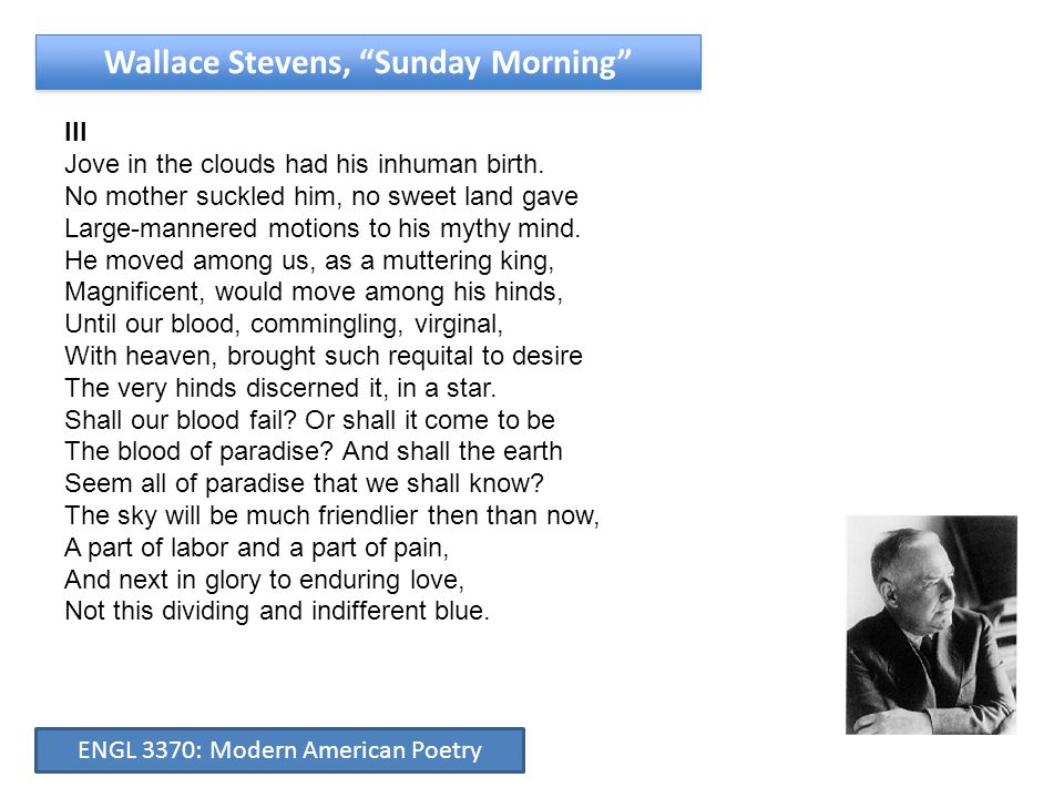 Wallace Stevens, Sunday Morning III Jove in the clouds had his inhuman birth.