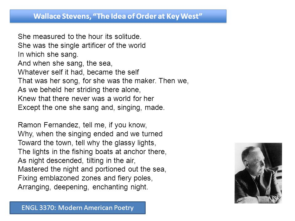 """Wallace Stevens, """"The Idea of Order at Key West"""" She measured to the hour its solitude. She was the single artificer of the world In which she sang. A"""