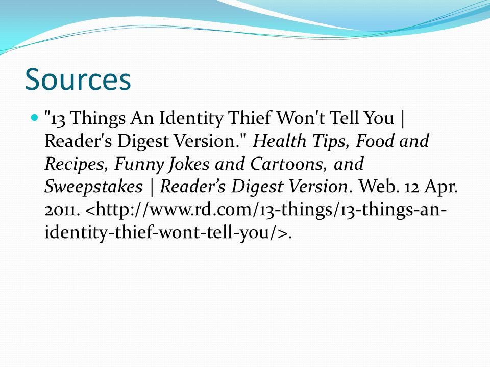 Sources 13 Things An Identity Thief Won t Tell You | Reader s Digest Version. Health Tips, Food and Recipes, Funny Jokes and Cartoons, and Sweepstakes | Reader's Digest Version.