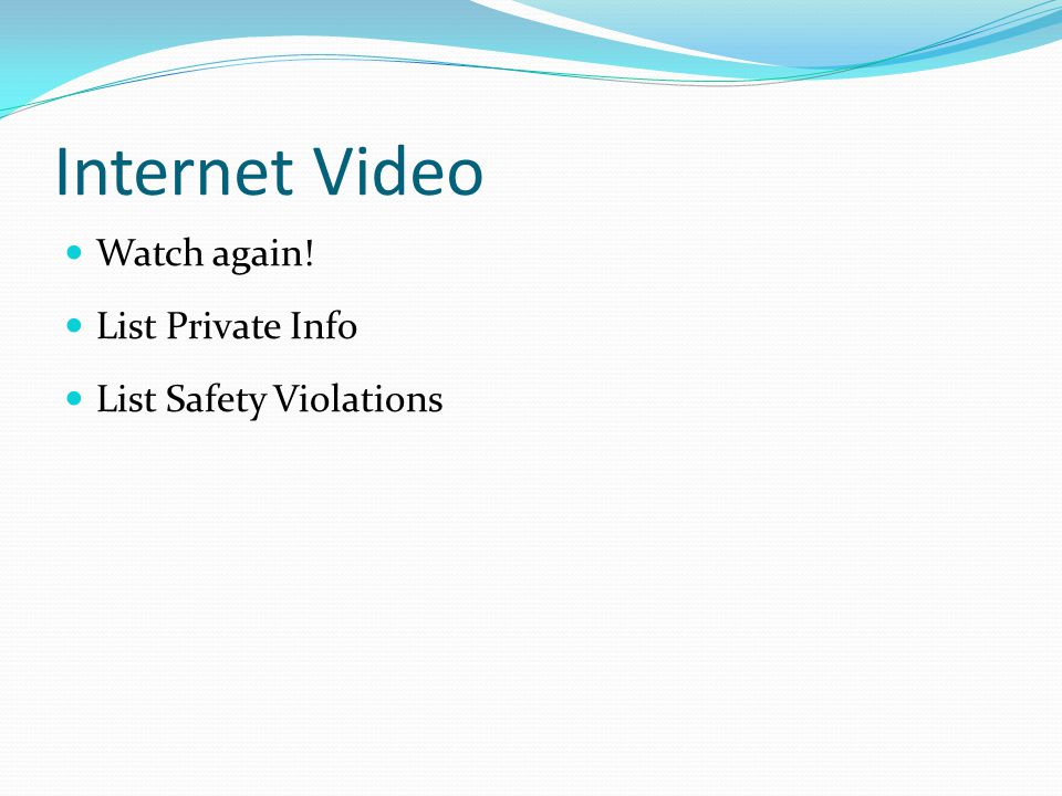Internet Video Watch again! List Private Info List Safety Violations