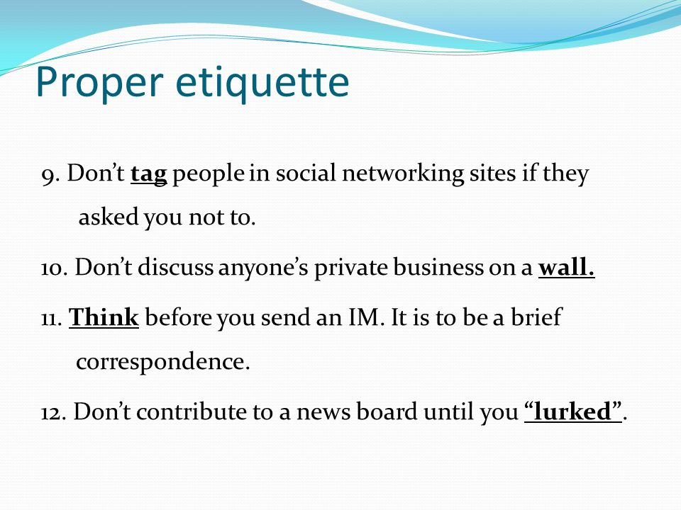 Proper etiquette 9.Don't tag people in social networking sites if they asked you not to.