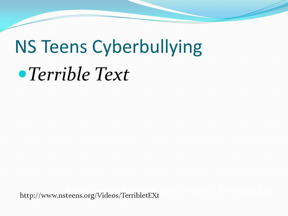 NS Teens Cyberbullying Terrible Text http://www.nsteens.org/Videos/TerribletEXt