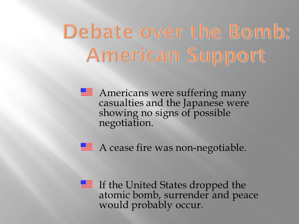 Americans were suffering many casualties and the Japanese were showing no signs of possible negotiation.