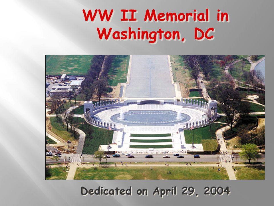 WW II Memorial in Washington, DC Dedicated on April 29, 2004
