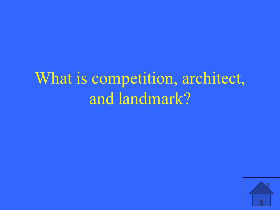 What is competition, architect, and landmark