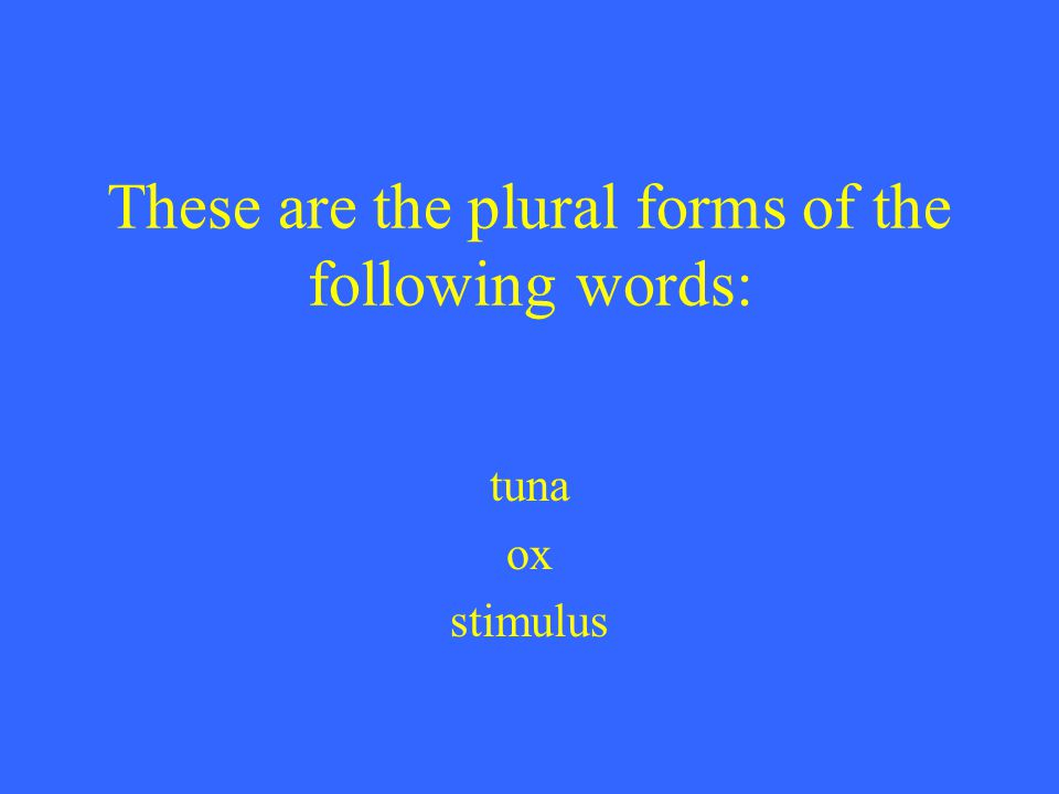 These are the plural forms of the following words: tuna ox stimulus