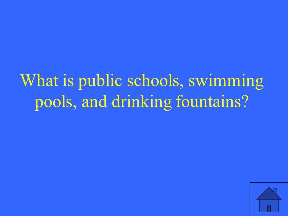 What is public schools, swimming pools, and drinking fountains
