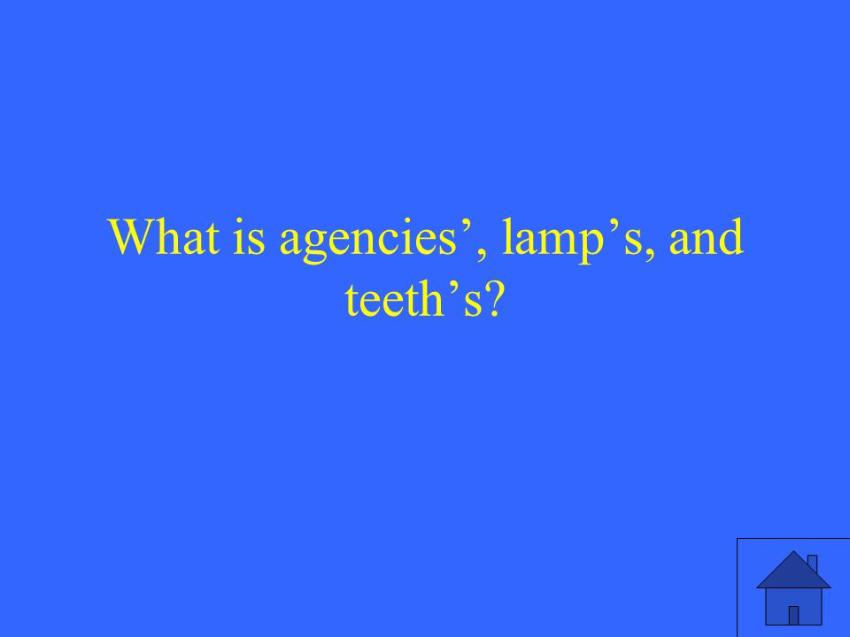 What is agencies', lamp's, and teeth's