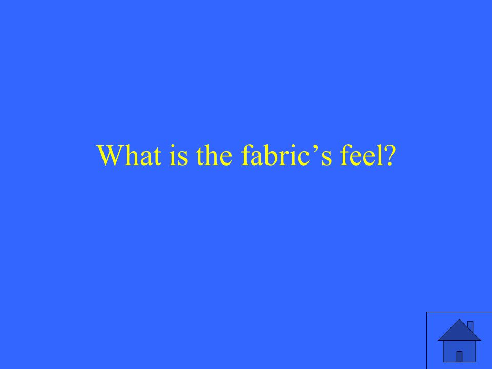 What is the fabric's feel