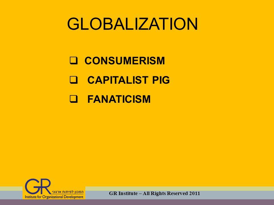  CONSTRUCTIVE GLOBALIZATION  DESTRUCTIVE GLOBALIZATION GLOBALIZATION GR Institute – All Rights Reserved 2011
