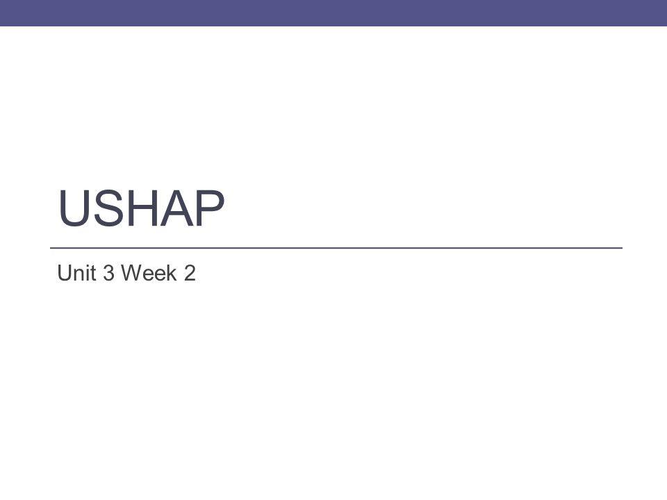 USHAP Unit 3 Week 2